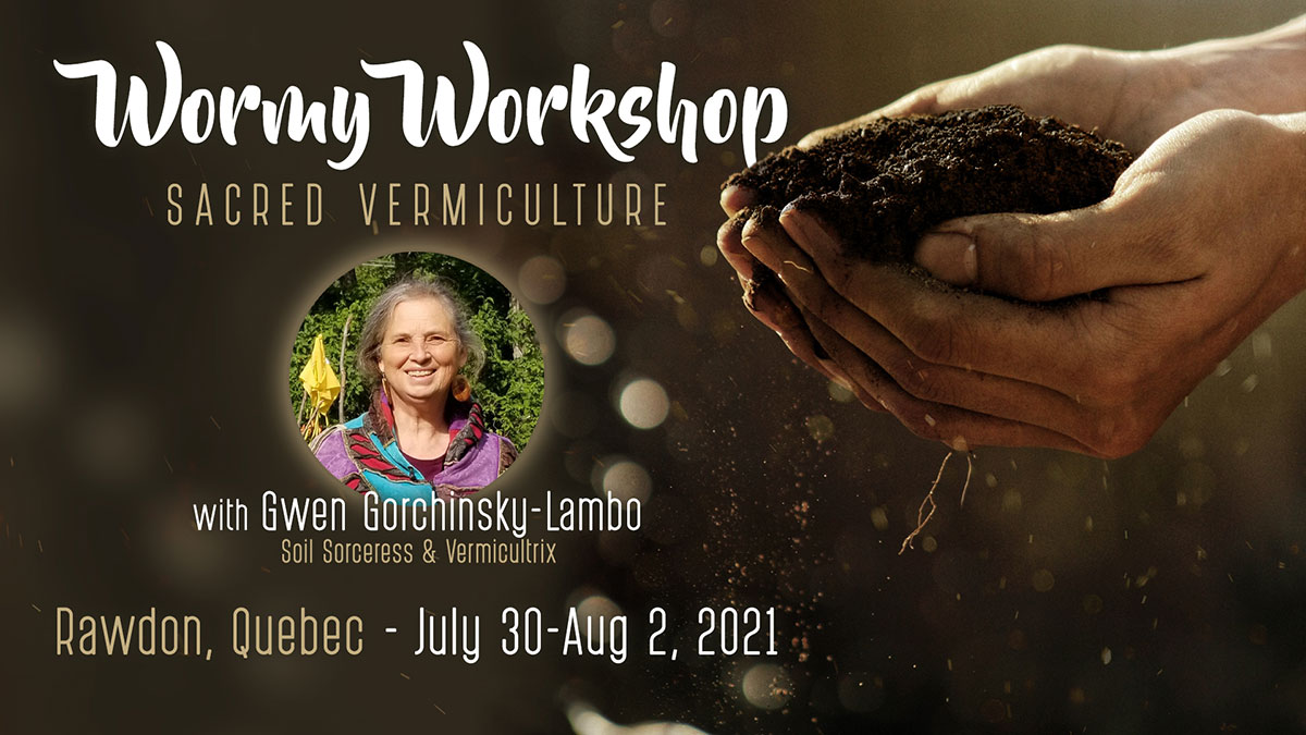 Wormy Workshop - Rawdon Quebec - July 2021